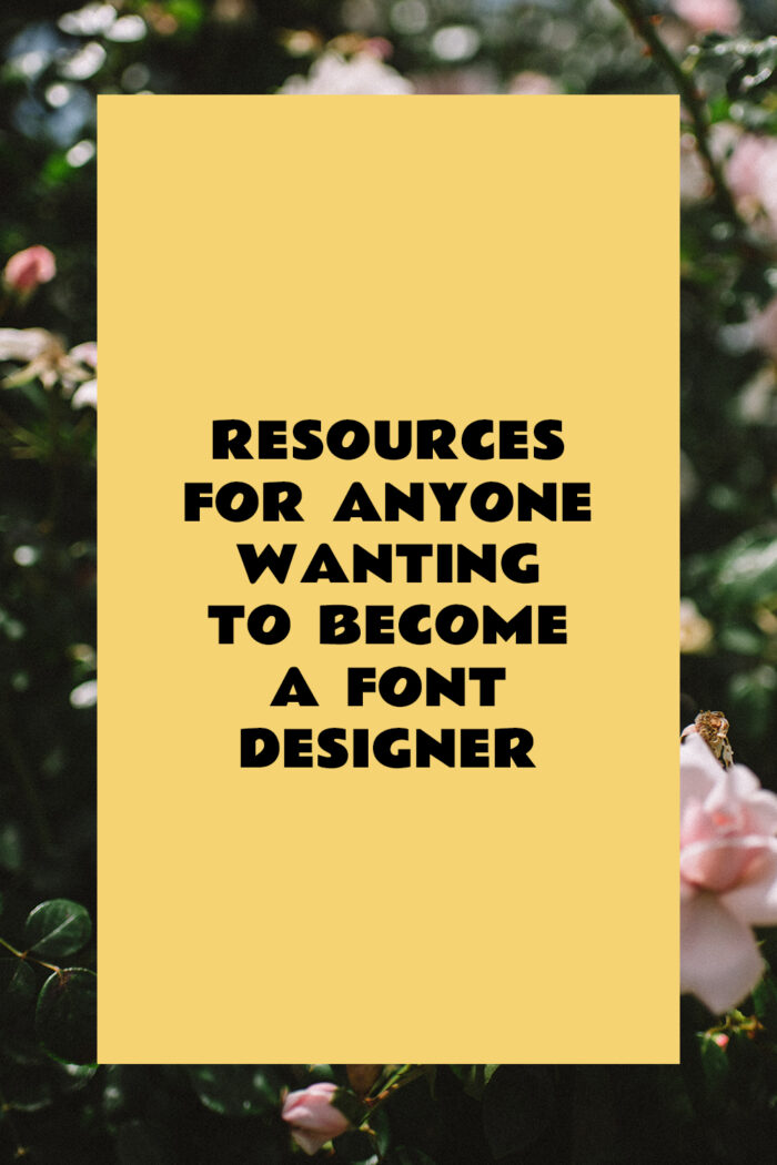 Best Resources for anyone wanting to become a font designer